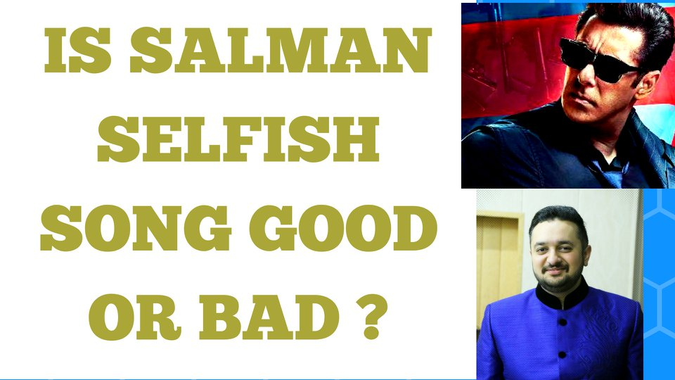 IS SALMAN KHAN SELFISH SONG GOOD OR BAD ? CASE STUDY (RACE 3) WHY YOU SHOULD BE SELFISH