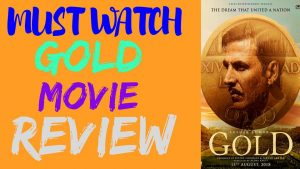 GOLD FULL MOVIE PUBLIC REVIEW AKSHAY KUMAR (2018) ONLINE HD TRAILER SONGS DOWNLOAD COLLECTION LINK
